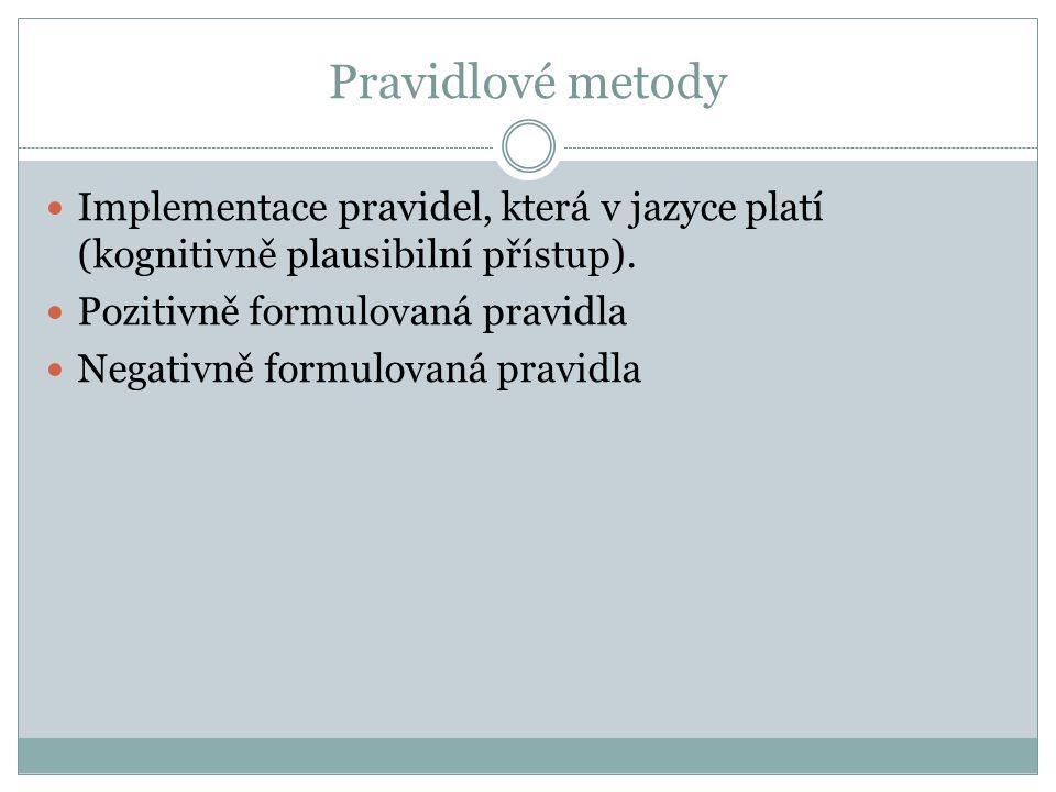 Pravidlové metody Implementace pravidel, která v jazyce platí (kognitivně plausibilní přístup). Pozitivně formulovaná pravidla.