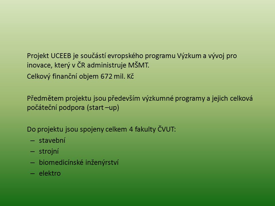 Projekt UCEEB je součástí evropského programu Výzkum a vývoj pro inovace, který v ČR administruje MŠMT.