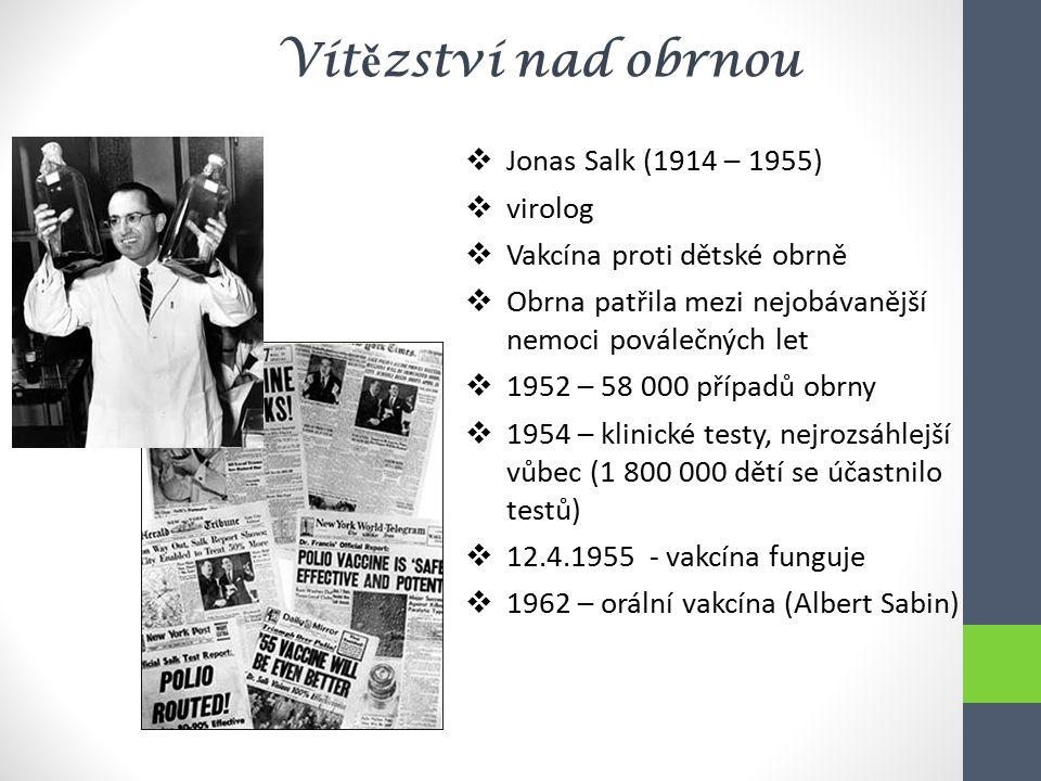 Vítězství nad obrnou Jonas Salk (1914 – 1955) virolog