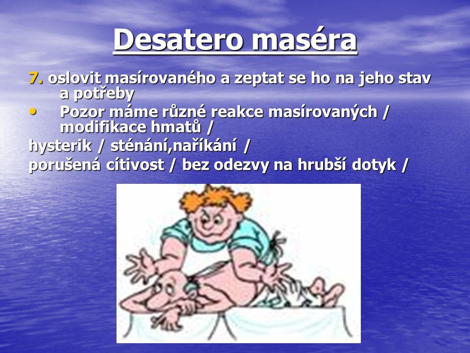 Desatero maséra 7. oslovit masírovaného a zeptat se ho na jeho stav a potřeby. Pozor máme různé reakce masírovaných / modifikace hmatů /