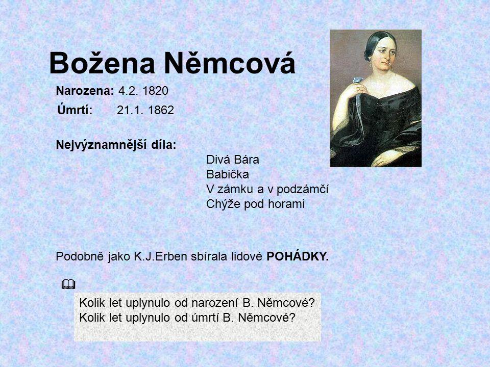 Božena Němcová Narozena: 4.2. 1820 Úmrtí: 21.1. 1862