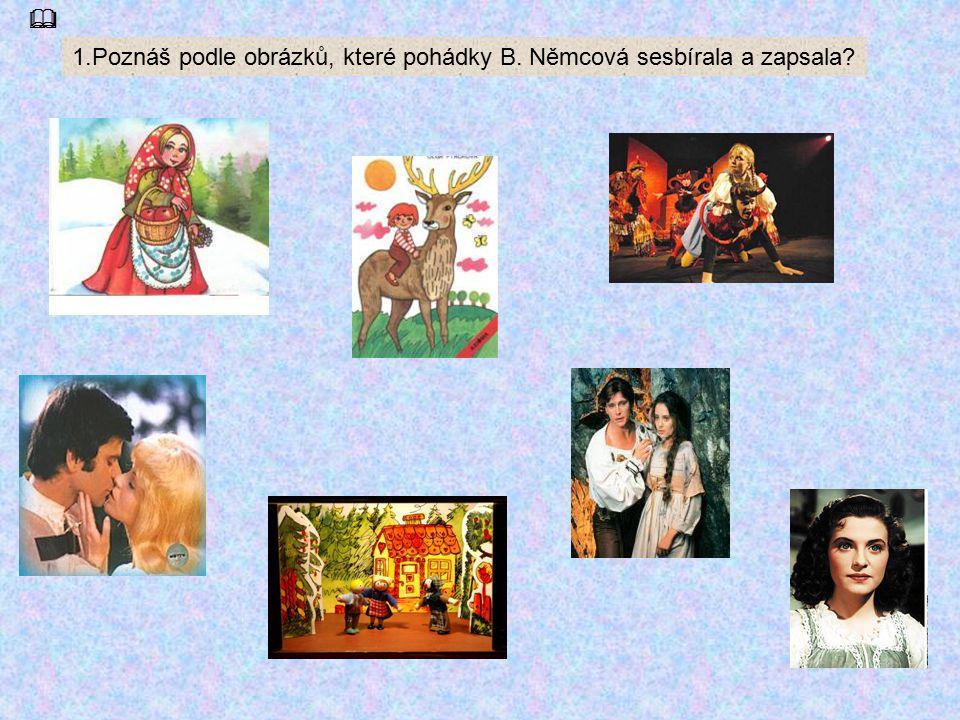 1.Poznáš podle obrázků, které pohádky B. Němcová sesbírala a zapsala
