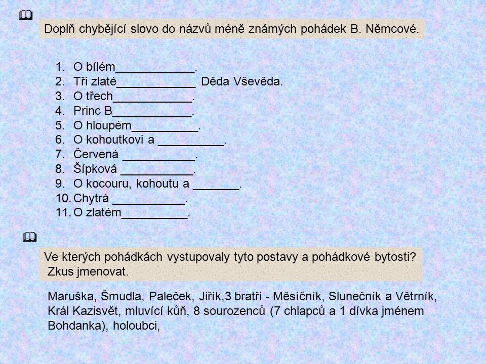 Doplň chybějící slovo do názvů méně známých pohádek B. Němcové. O bílém____________. Tři zlaté____________ Děda Vševěda.