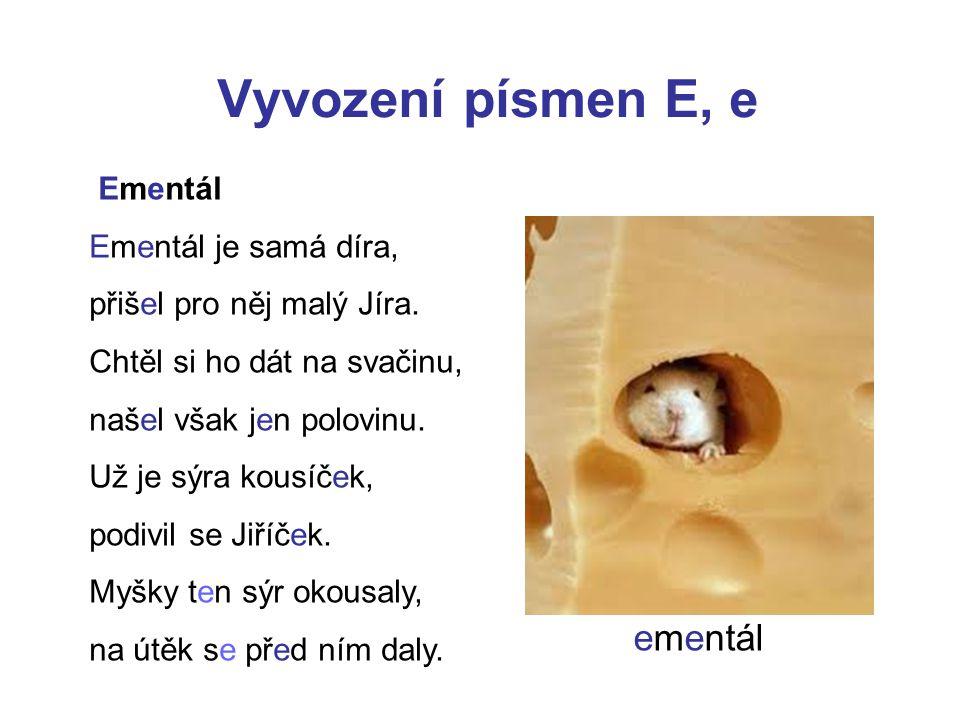 Vyvození písmen E, e ementál Ementál Ementál je samá díra,