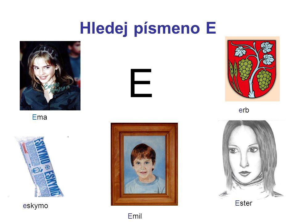 Hledej písmeno E E erb Ema Ester eskymo Emil
