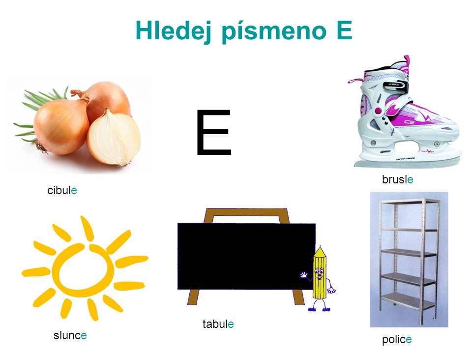 Hledej písmeno E E brusle cibule tabule slunce police