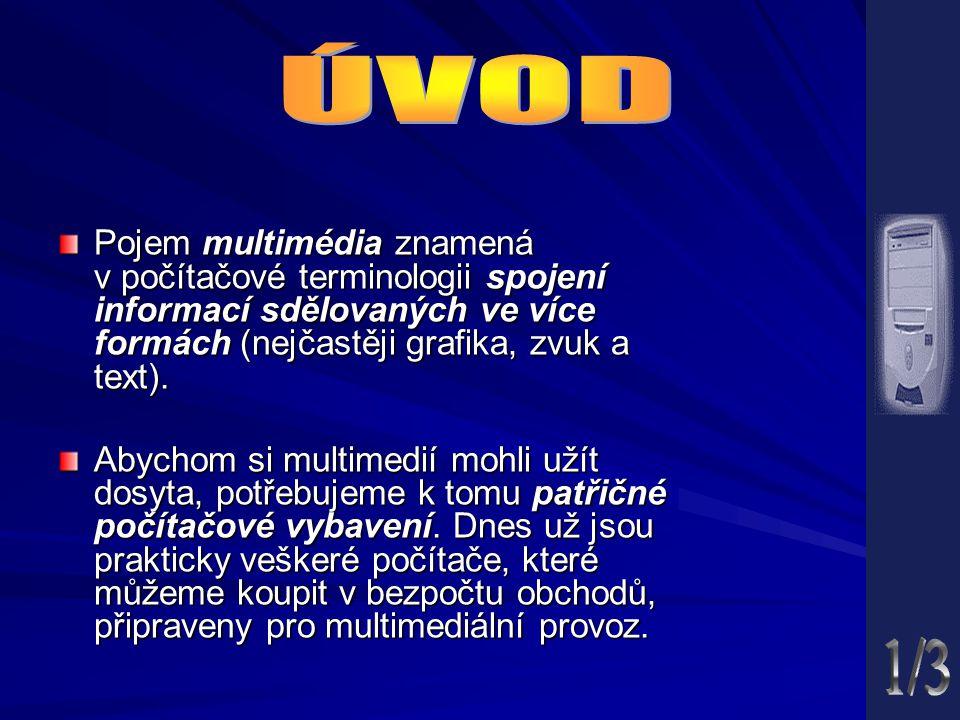 ÚVOD Pojem multimédia znamená v počítačové terminologii spojení informací sdělovaných ve více formách (nejčastěji grafika, zvuk a text).