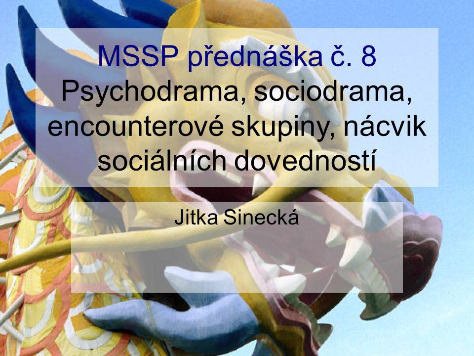 MSSP přednáška č. 8 Psychodrama, sociodrama, encounterové skupiny, nácvik sociálních dovedností.