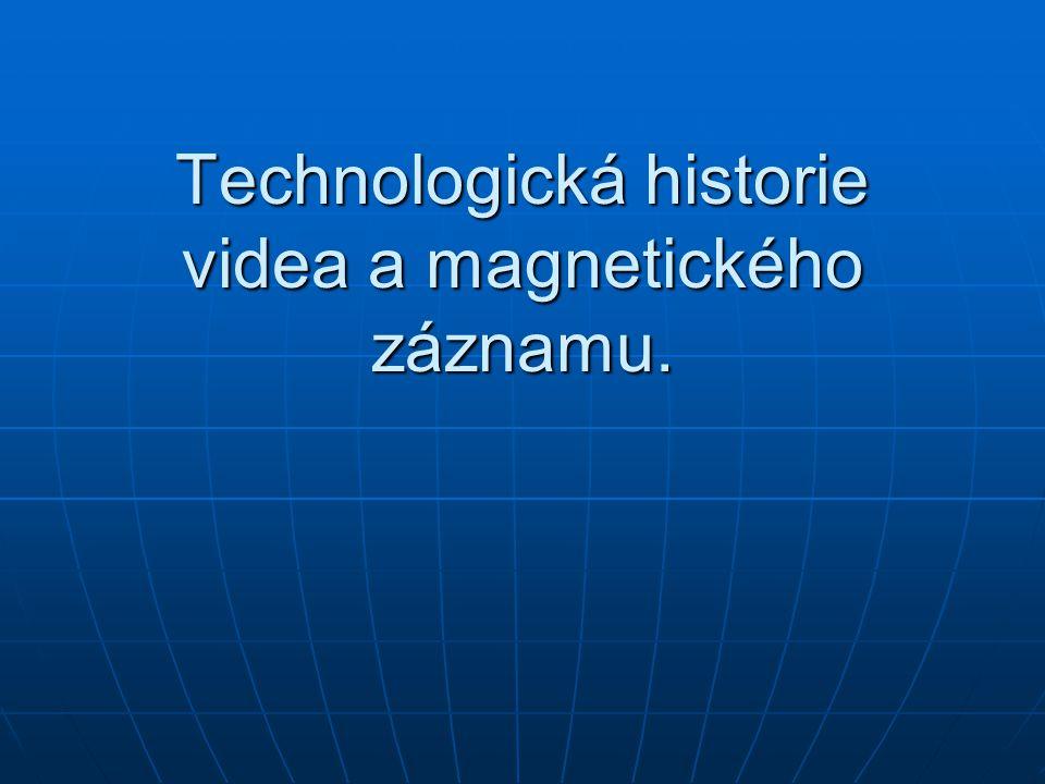 Technologická historie videa a magnetického záznamu.