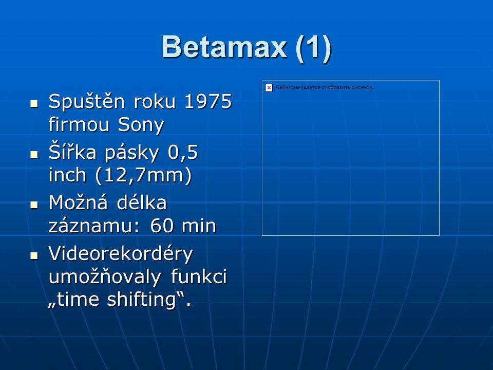 Betamax (1) Spuštěn roku 1975 firmou Sony