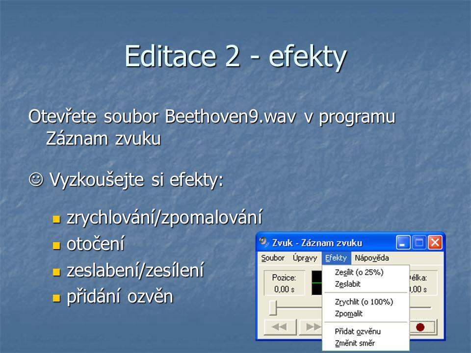 Editace 2 - efekty Otevřete soubor Beethoven9.wav v programu Záznam zvuku.  Vyzkoušejte si efekty: