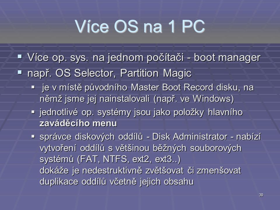 Více OS na 1 PC Více op. sys. na jednom počítači - boot manager