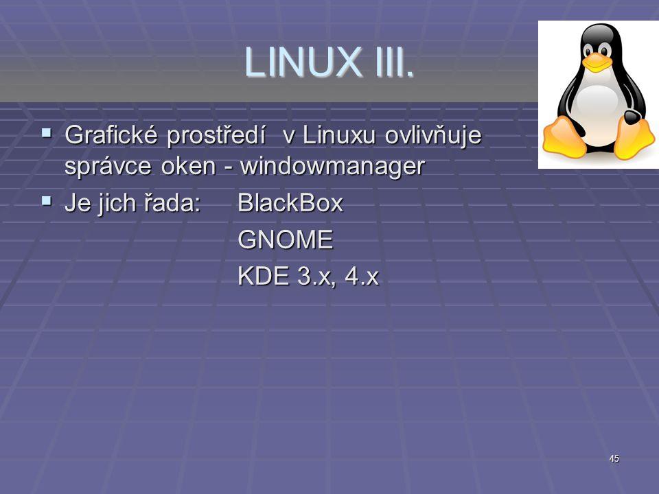 LINUX III. Grafické prostředí v Linuxu ovlivňuje správce oken - windowmanager. Je jich řada: BlackBox.