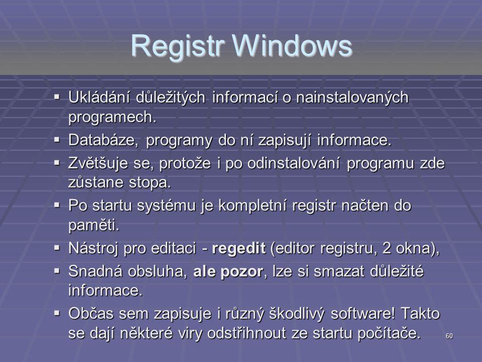 Registr Windows Ukládání důležitých informací o nainstalovaných programech. Databáze, programy do ní zapisují informace.