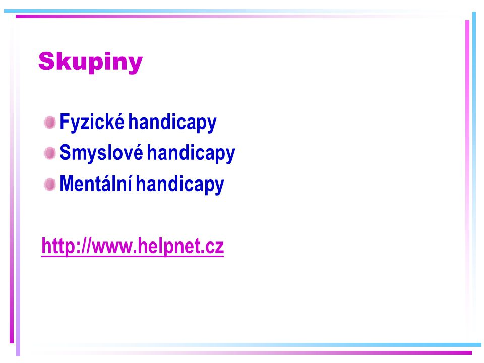 Skupiny Fyzické handicapy Smyslové handicapy Mentální handicapy