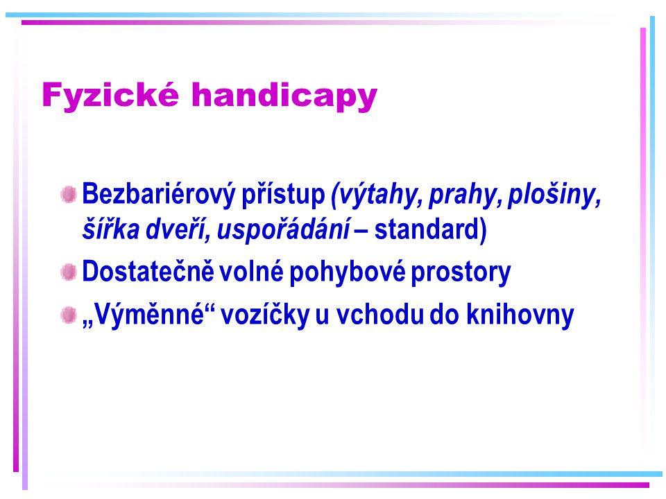 Fyzické handicapy Bezbariérový přístup (výtahy, prahy, plošiny, šířka dveří, uspořádání – standard)