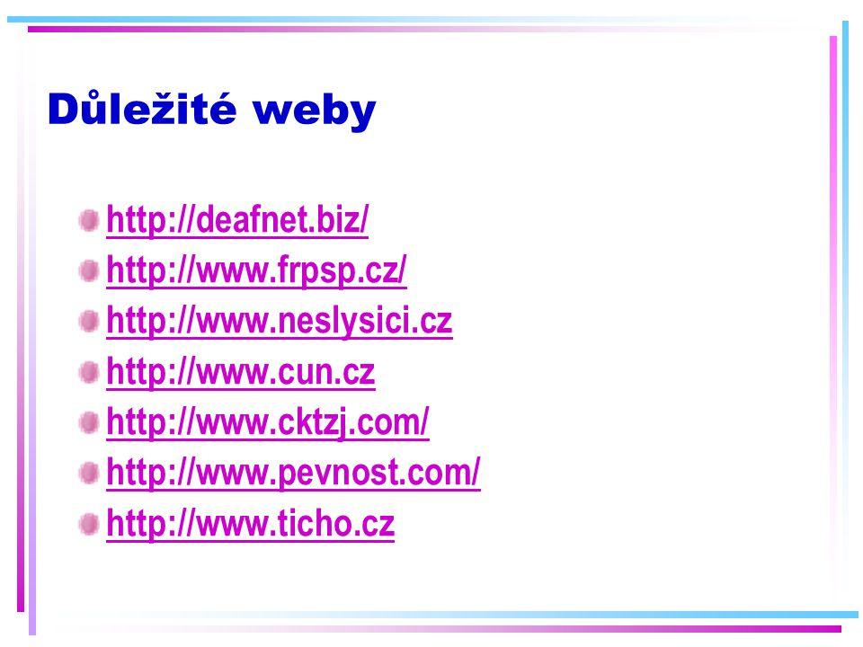 Důležité weby http://deafnet.biz/ http://www.frpsp.cz/