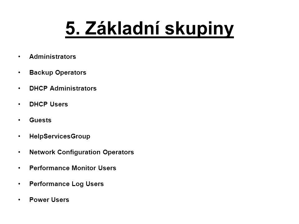 5. Základní skupiny Administrators Backup Operators