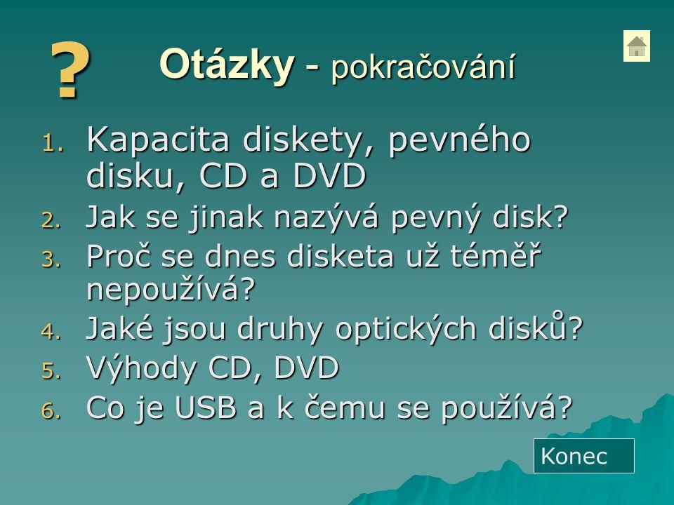 Otázky - pokračování Kapacita diskety, pevného disku, CD a DVD