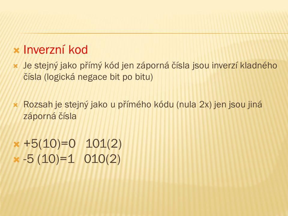 Inverzní kod +5(10)=0 101(2) -5 (10)=1 010(2)