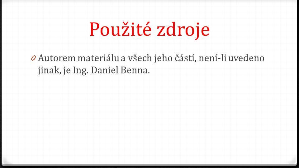 Použité zdroje Autorem materiálu a všech jeho částí, není-li uvedeno jinak, je Ing. Daniel Benna.
