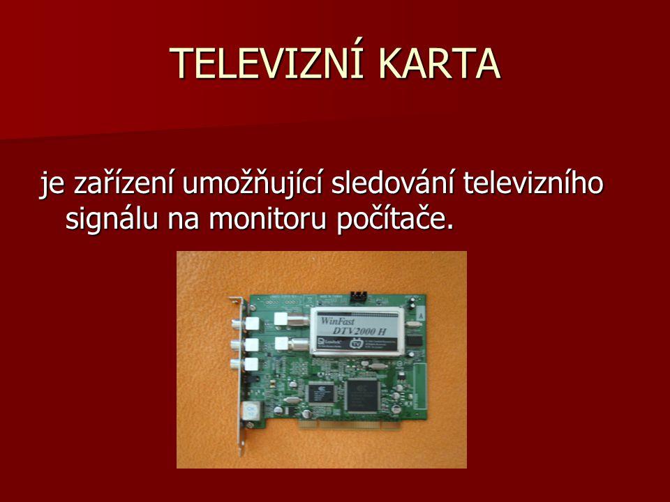 TELEVIZNÍ KARTA je zařízení umožňující sledování televizního signálu na monitoru počítače.