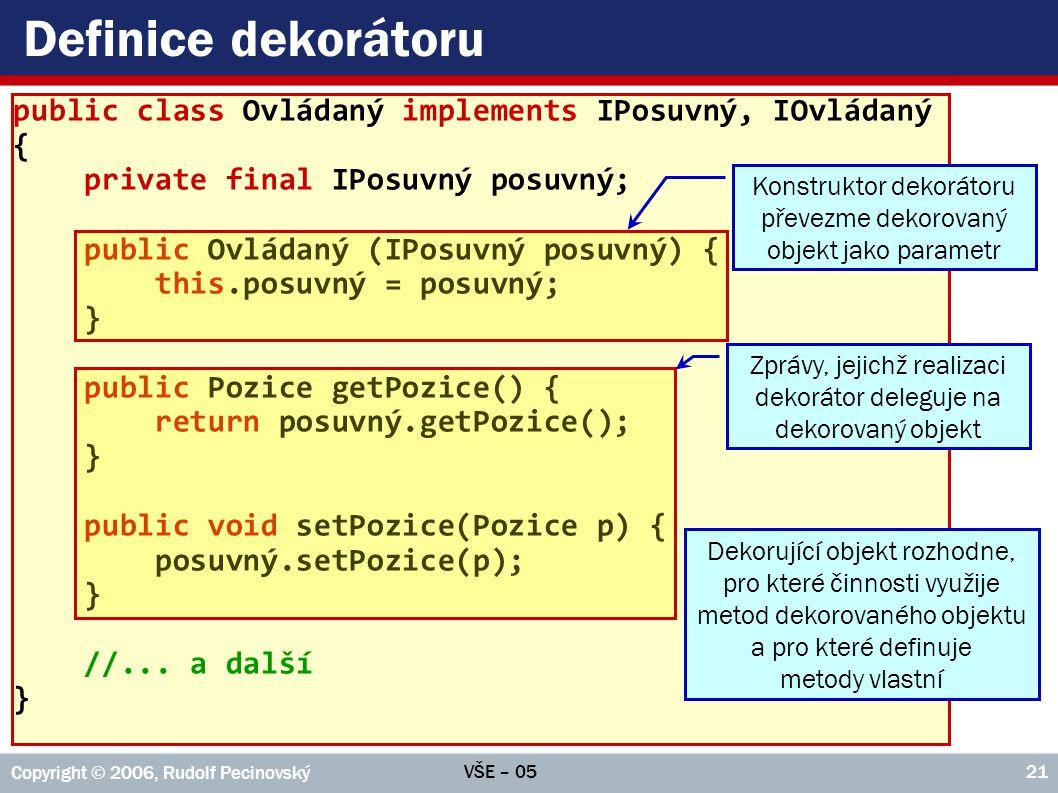 Definice dekorátoru public class Ovládaný implements IPosuvný, IOvládaný. { private final IPosuvný posuvný;