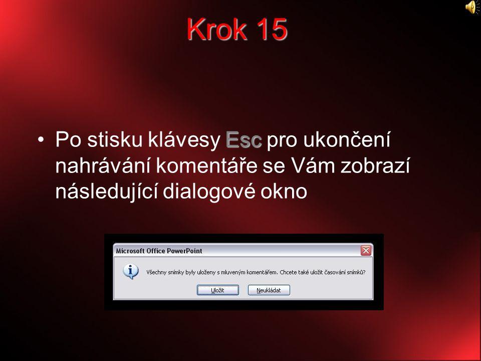 Krok 15 Po stisku klávesy Esc pro ukončení nahrávání komentáře se Vám zobrazí následující dialogové okno.
