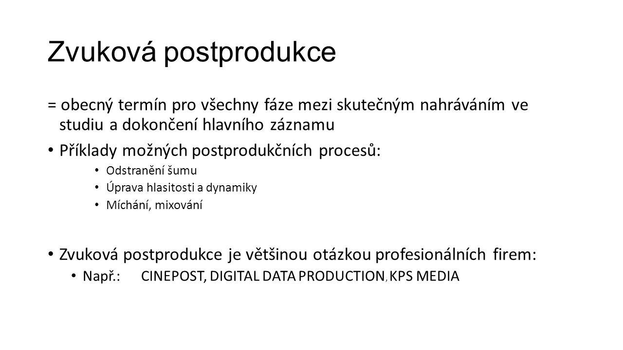 Zvuková postprodukce = obecný termín pro všechny fáze mezi skutečným nahráváním ve studiu a dokončení hlavního záznamu.