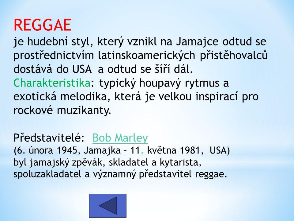 REGGAE je hudební styl, který vznikl na Jamajce odtud se prostřednictvím latinskoamerických přistěhovalců dostává do USA a odtud se šíří dál.