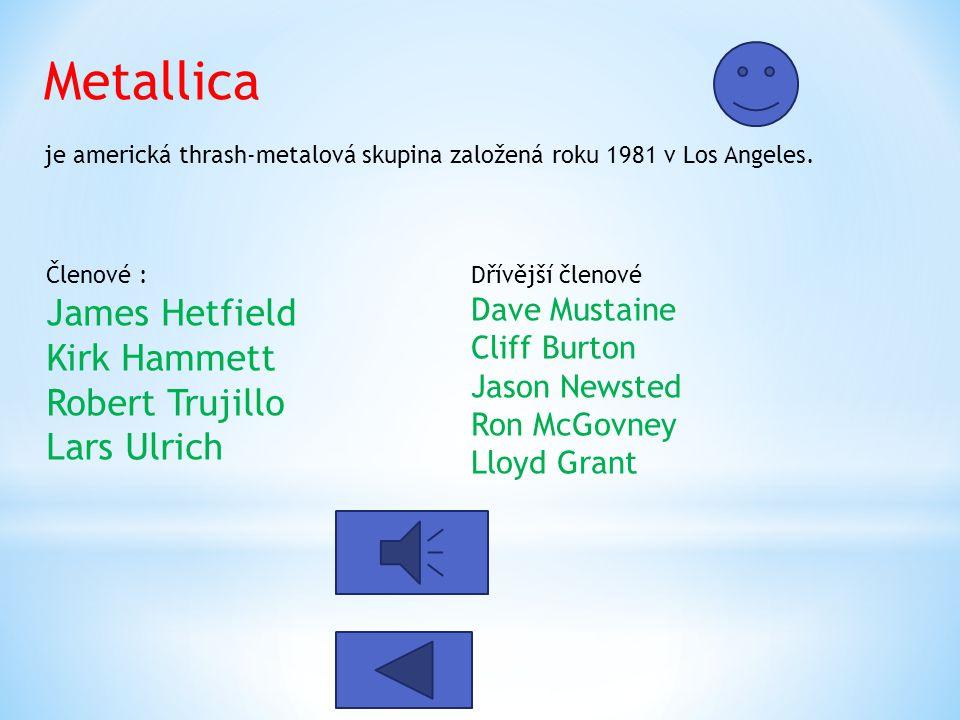 Metallica je americká thrash-metalová skupina založená roku 1981 v Los Angeles.
