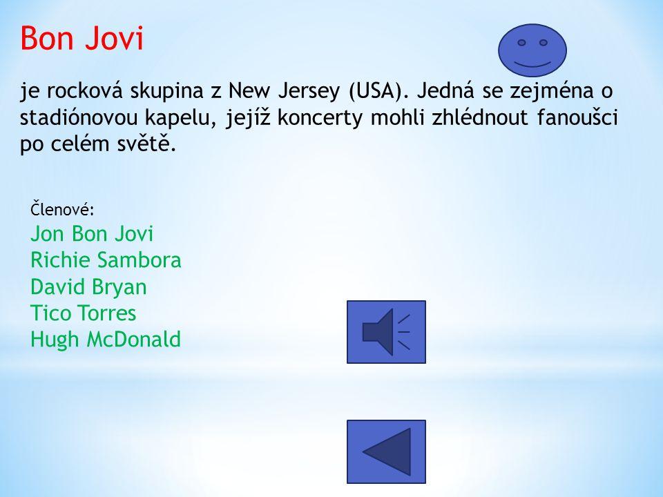 Bon Jovi je rocková skupina z New Jersey (USA)