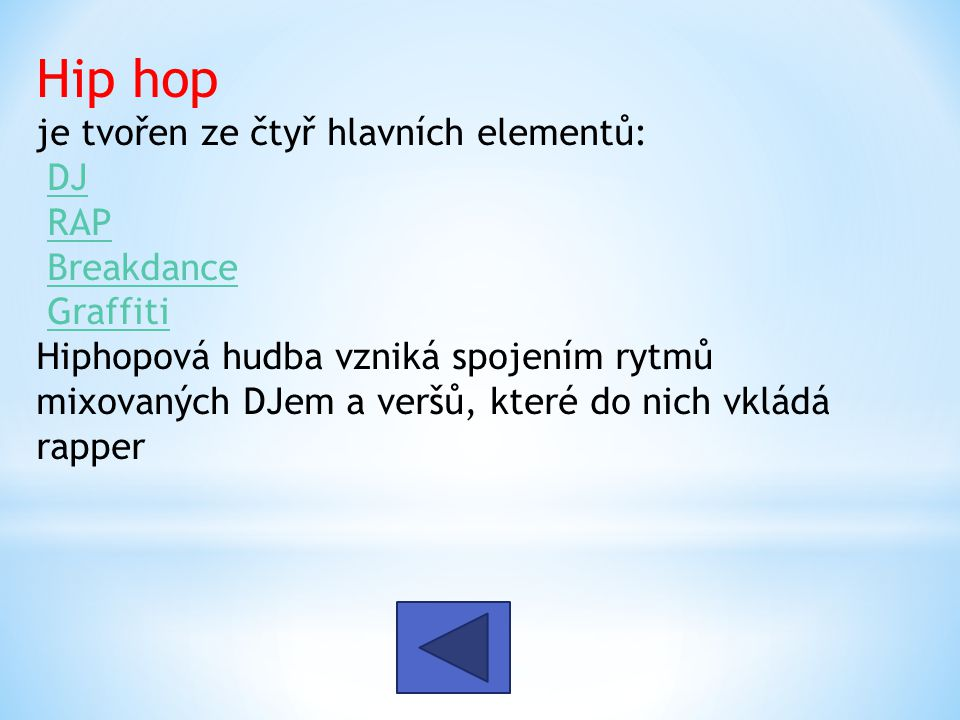 Hip hop je tvořen ze čtyř hlavních elementů: DJ RAP Breakdance Graffiti Hiphopová hudba vzniká spojením rytmů mixovaných DJem a veršů, které do nich vkládá rapper