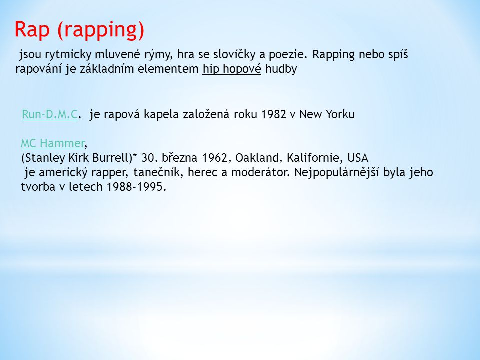 Rap (rapping) jsou rytmicky mluvené rýmy, hra se slovíčky a poezie. Rapping nebo spíš rapování je základním elementem hip hopové hudby.
