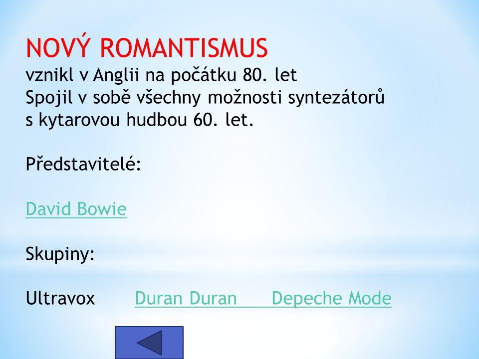 NOVÝ ROMANTISMUS vznikl v Anglii na počátku 80. let
