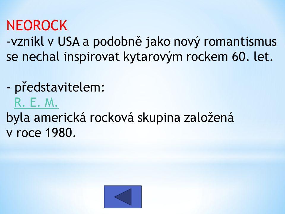 NEOROCK -vznikl v USA a podobně jako nový romantismus se nechal inspirovat kytarovým rockem 60. let.