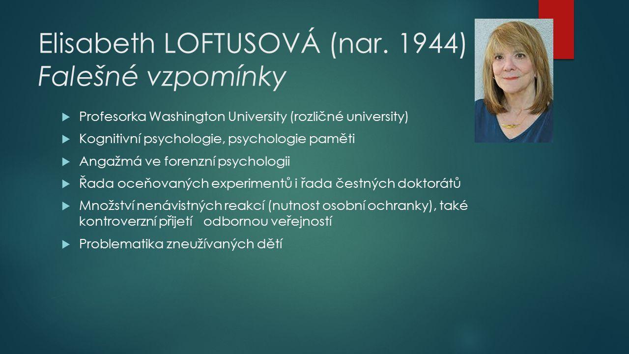 Elisabeth LOFTUSOVÁ (nar. 1944) Falešné vzpomínky