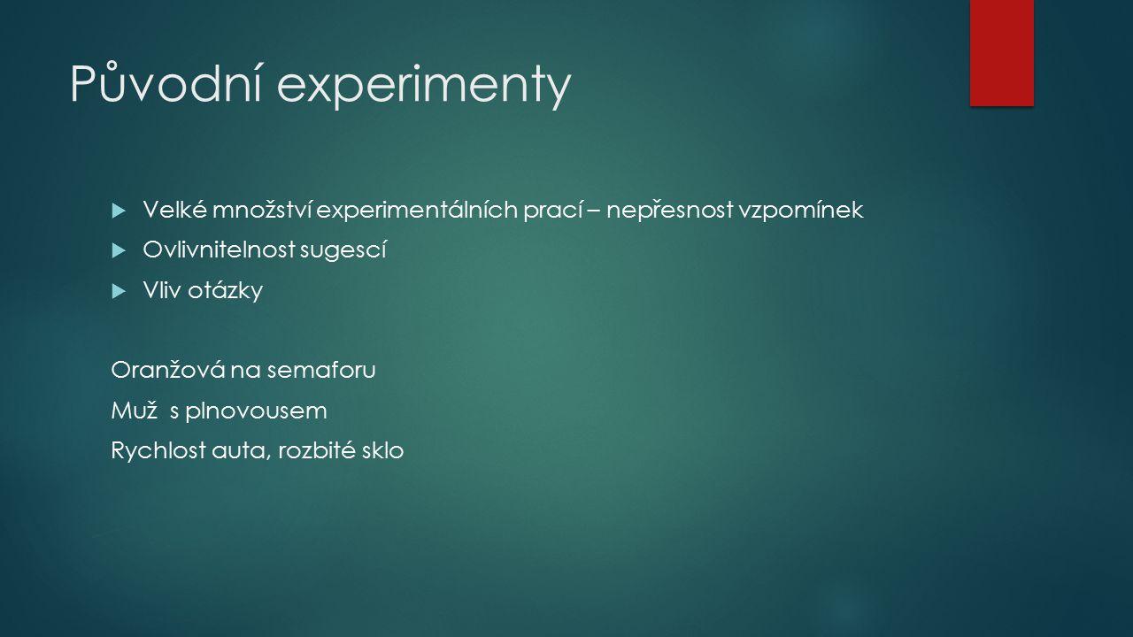 Původní experimenty Velké množství experimentálních prací – nepřesnost vzpomínek. Ovlivnitelnost sugescí.