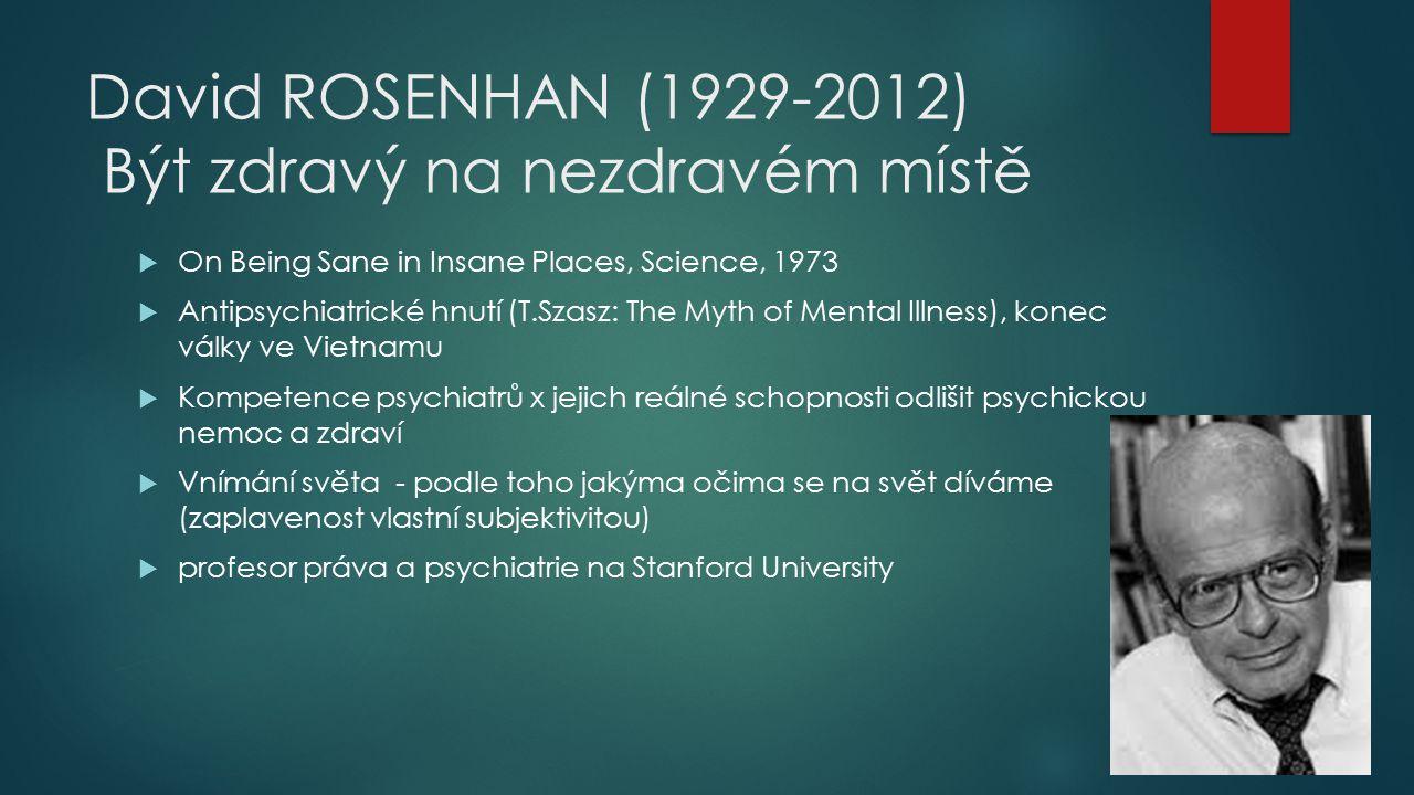 David ROSENHAN (1929-2012) Být zdravý na nezdravém místě