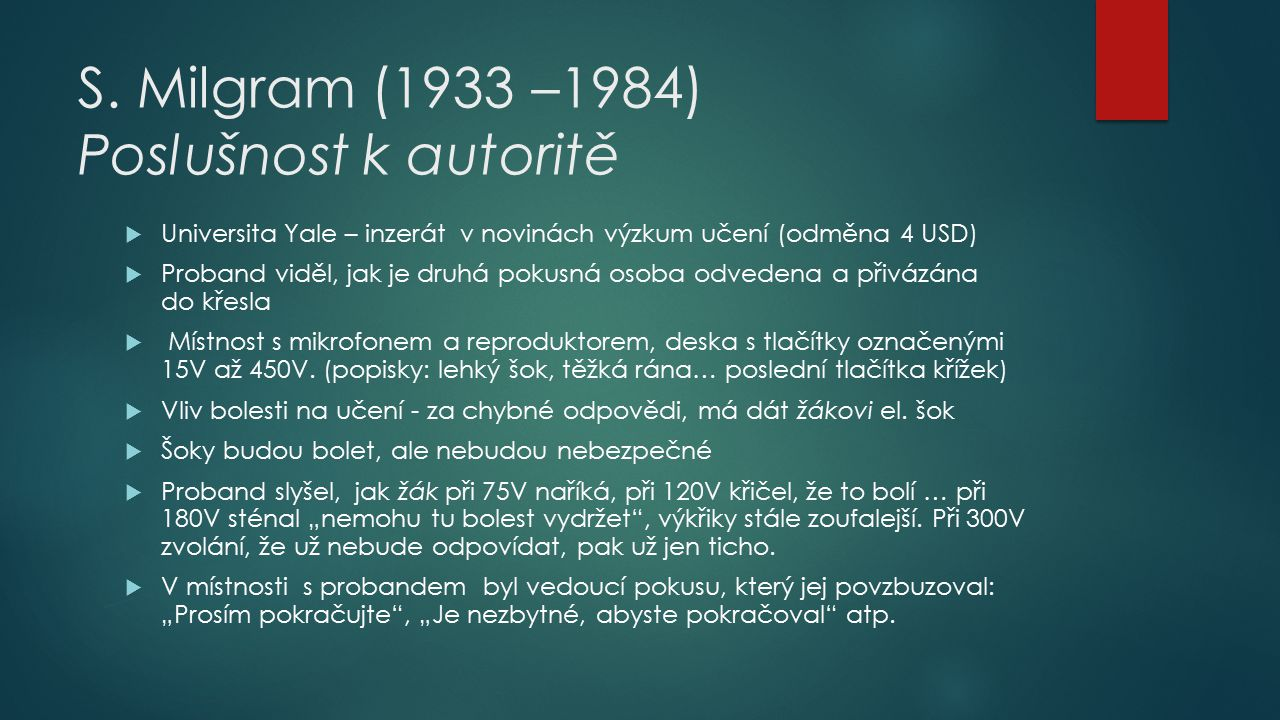 S. Milgram (1933 –1984) Poslušnost k autoritě