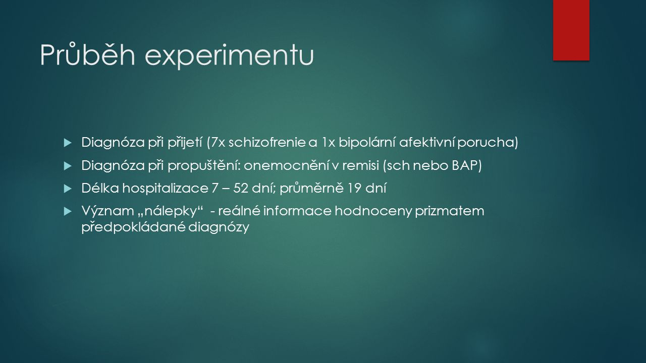 Průběh experimentu Diagnóza při přijetí (7x schizofrenie a 1x bipolární afektivní porucha)