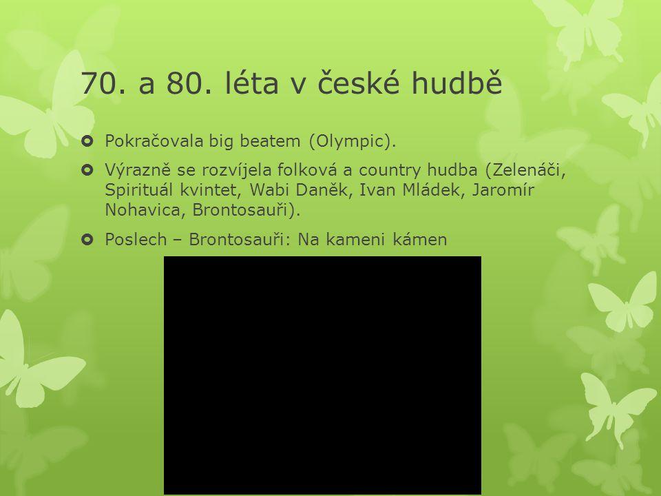 70. a 80. léta v české hudbě Pokračovala big beatem (Olympic).