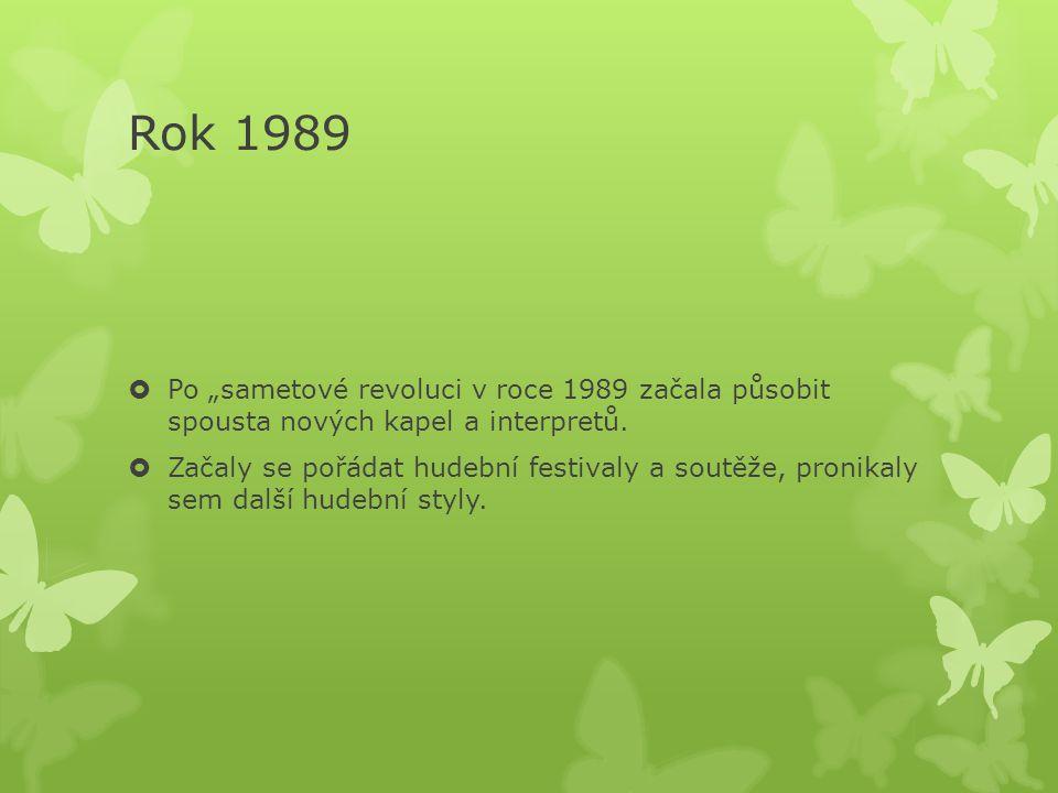 """Rok 1989 Po """"sametové revoluci v roce 1989 začala působit spousta nových kapel a interpretů."""