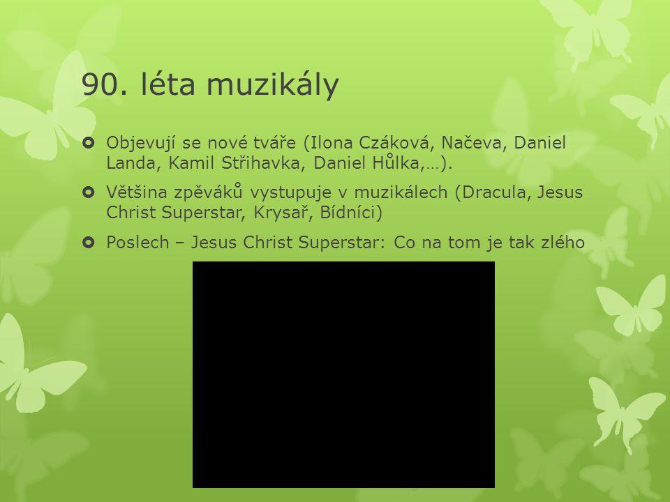 90. léta muzikály Objevují se nové tváře (Ilona Czáková, Načeva, Daniel Landa, Kamil Střihavka, Daniel Hůlka,…).