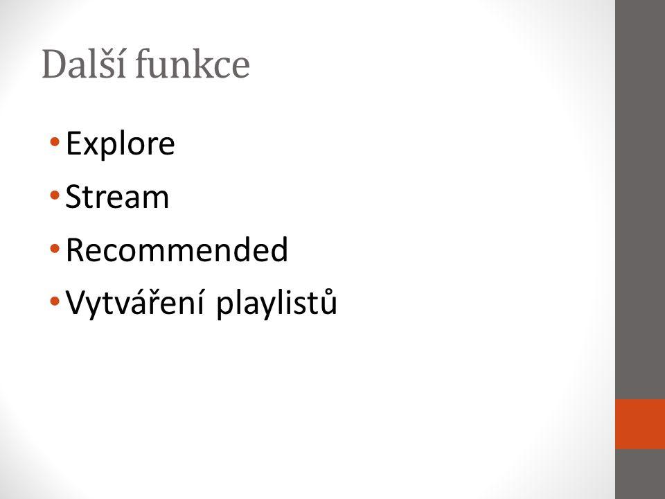 Další funkce Explore Stream Recommended Vytváření playlistů