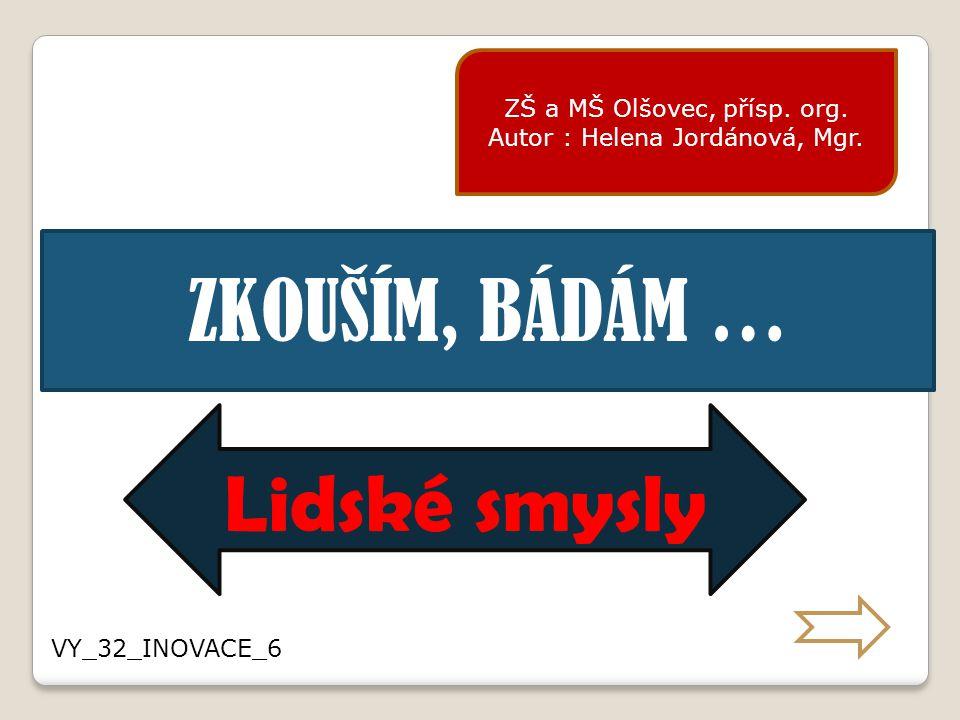 ZKOUŠÍM, BÁDÁM … Lidské smysly ZŠ a MŠ Olšovec, přísp. org.