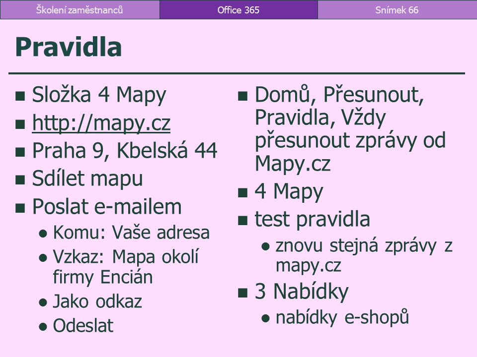 Školení zaměstnanců Office 365. Pravidla. Složka 4 Mapy. Domů, Přesunout, Pravidla, Vždy přesunout zprávy od Mapy.cz.