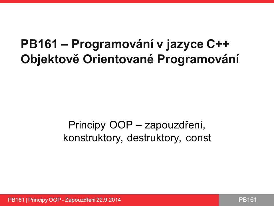 PB161 – Programování v jazyce C++ Objektově Orientované Programování