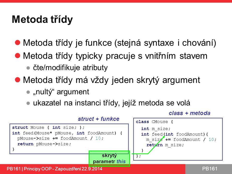 Metoda třídy Metoda třídy je funkce (stejná syntaxe i chování)