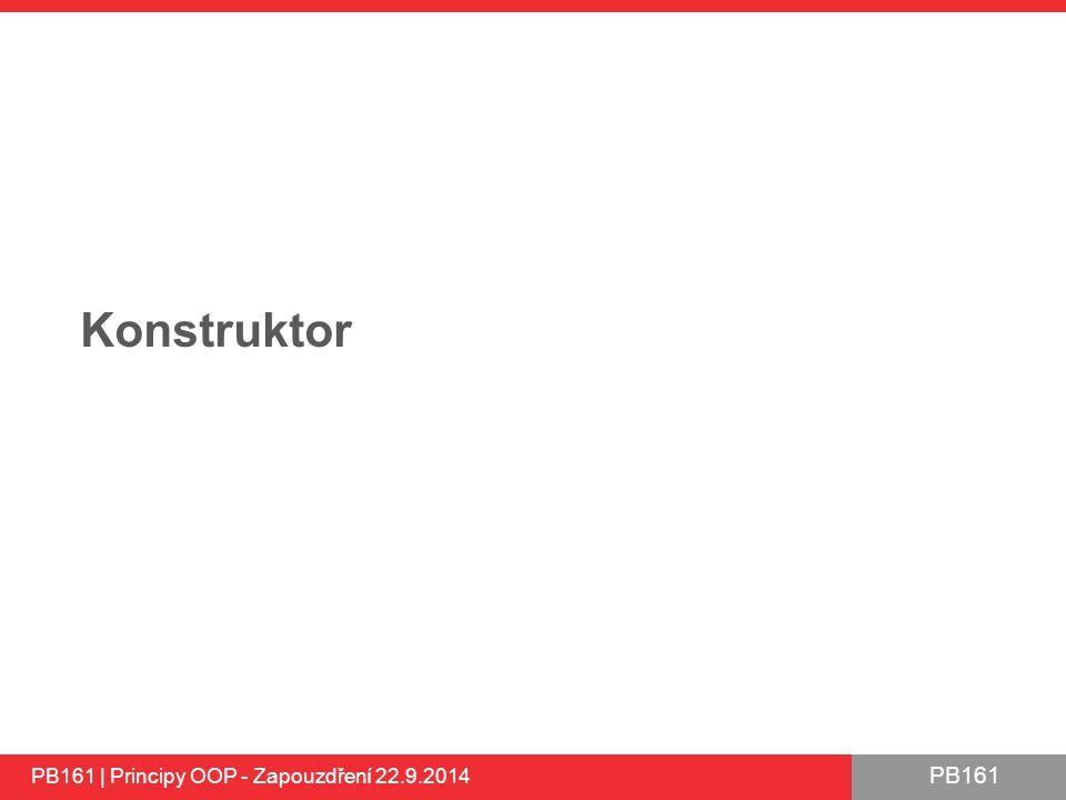 Konstruktor PB161 | Principy OOP - Zapouzdření 22.9.2014